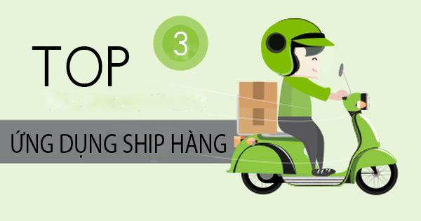 Mách bạn 3 ứng dụng ship hàng kết nối thuận tiện nhất cho cả shipper và khách hàng