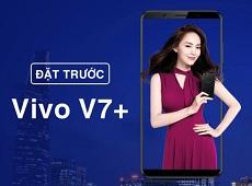 Đặt trước Vivo V7 Plus chỉ với 500.000đ rinh quà siêu chất tại Viettel Store
