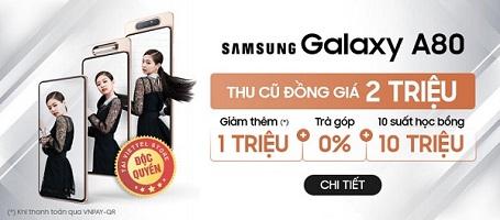 [ĐỘC QUYỀN] Thu cũ đồng giá không phân biệt tình trạng máy lên đời Samsung Galaxy A80 tiết kiệm 2 triệu đồng