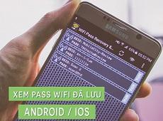 Cách xem lại mật khẩu Wifi trên điện thoại cực dễ dàng, hỗ trợ cả Android và iOS