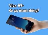 Vivo V7+ có hỗ trợ sạc nhanh không?